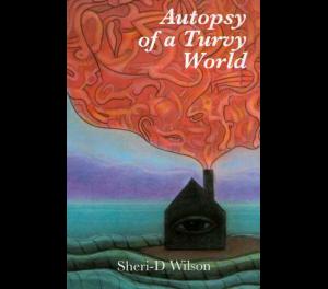 Autopsy of a Turvy | Sheri-D Wilson