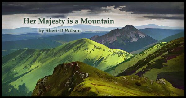 Her Majesty is a Mountain featured image | Sheri-D Wilson